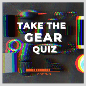 TAKE THE GEAR QUIZ