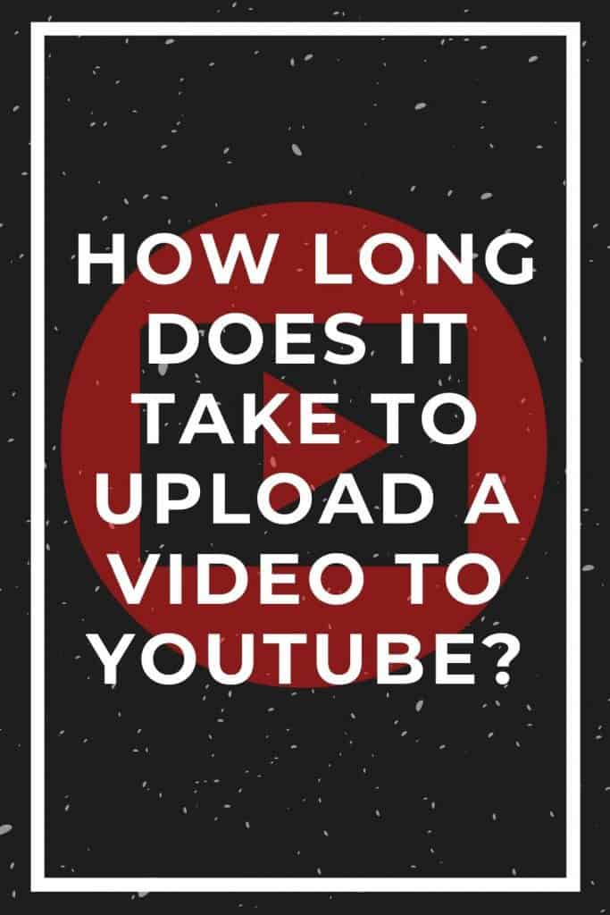 how-long-does-it-take-to-upload-a-video-to-youtube