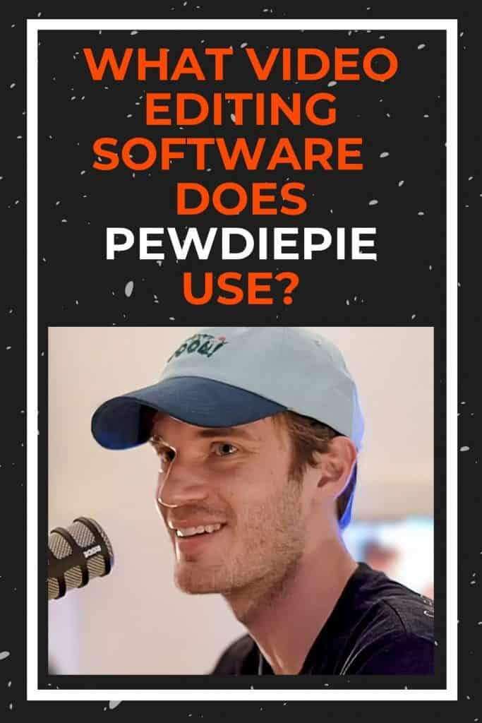 what-video-editing-software-does-pewdiepie-use